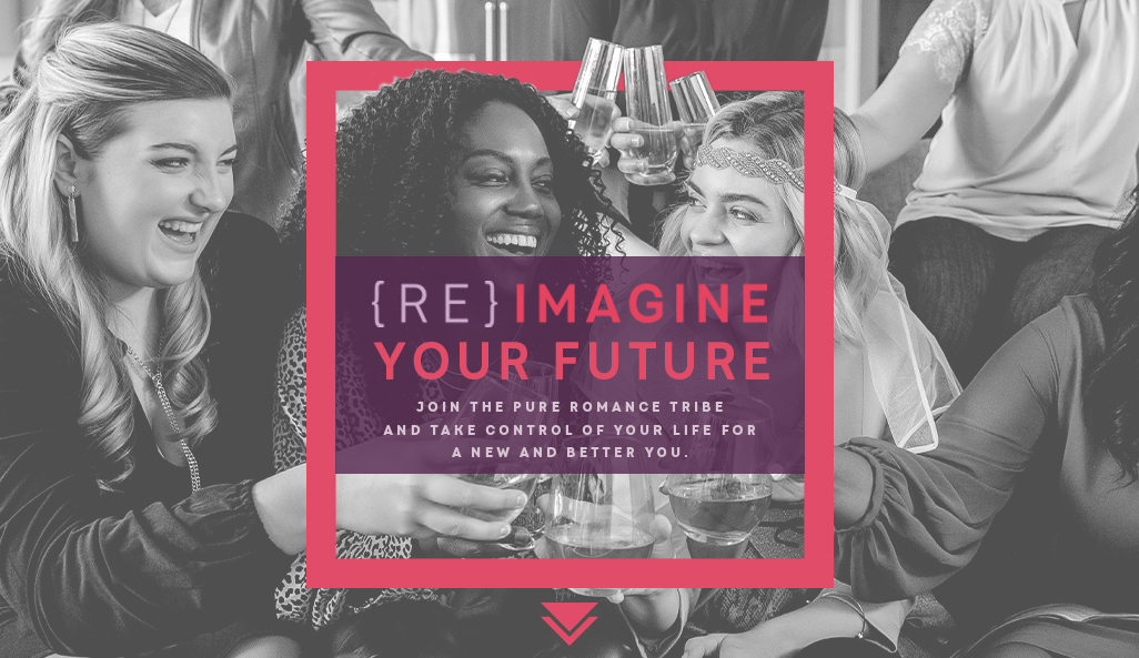 Reimagine your future, click here to join the Pure Romance tribe and take control of your life for a new and better you.